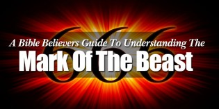 The Bible Believers Guide To Understanding The Mark Of The Beast