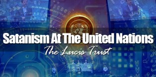 Strong Delusion: The Lucis Trust And The United Nations Pt. I (VIDEO)