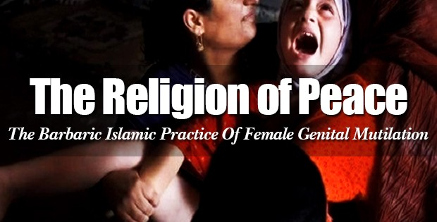 Islam Unveiled: The Horrific Muslim Practice Of Female Genital Mutilation