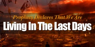End Times Bible Prophecy Is Unfolding Before Our Very Eyes (VIDEO)