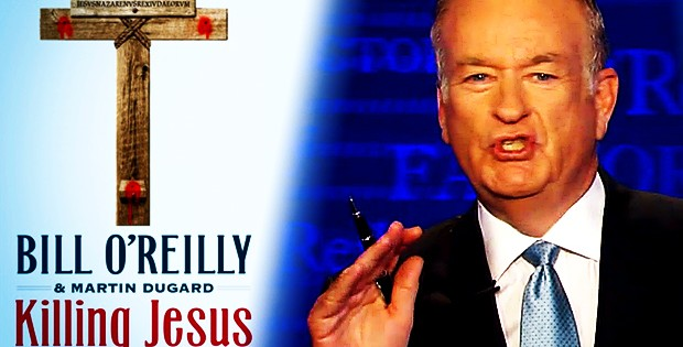 'Killing Jesus' Author Bill O'Reilly Says The Bible Is Not Historically True Or Accurate (VIDEO)