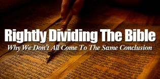 How Rightly Dividing Your Bible Is The Key To Resolving 'Contradictions' In Scripture