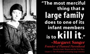 Margaret Sanger is the hero of the left, the mother of abortion. She easily could have been a Nazi because her views were very similar with Hitler's Nazis.