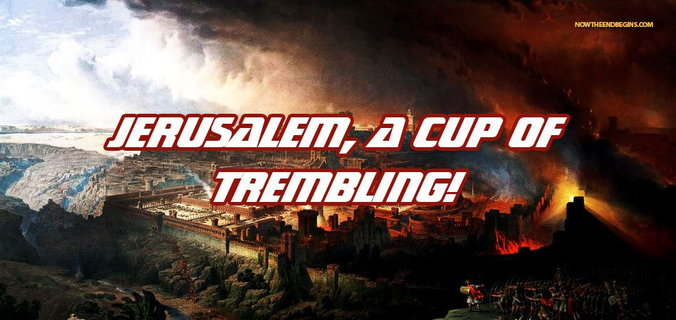 israel-jerusalem-cup-trembling-zechariah-12-end-times-bible-prophecy-rightly-dividing