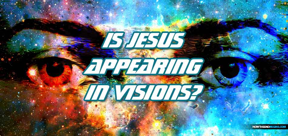 jesus-appearing-dreams-visions-signs-wonders-strong-delusion-end-times-now-end-begins-nteb