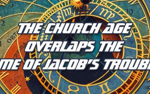 As Our Church Age Closes It Will Overlap The Coming Time Of Jacob's Trouble