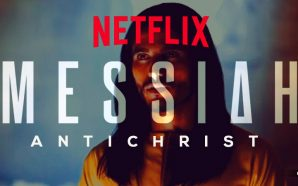 Netflix news series MESSIAH heralds the coming of the biblical Antichrist
