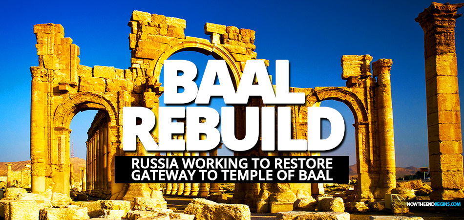 russia-helping-rebuild-triumphal-arch-of-palmyra-gateway-temple-baal-2-kings-21-middle-east-end-times-israel-antichrist